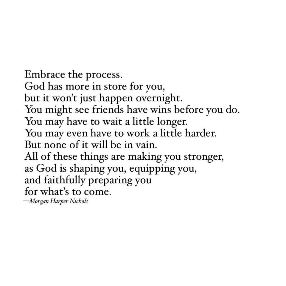 Embrace The Process - Hold On And Keep Being Faithful.